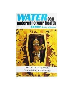 Water Can Undermine Your Health by Dr. Norman Walker